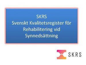 SKRS Svenskt Kvalitetsregister fr Rehabilitering vid Synnedsttning Bakgrund