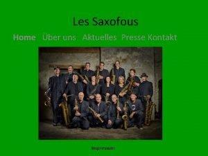 Les Saxofous Home ber uns Aktuelles Presse Kontakt