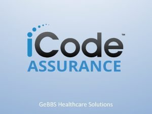 Ge BBS Healthcare Solutions WHY IS Ge BBS