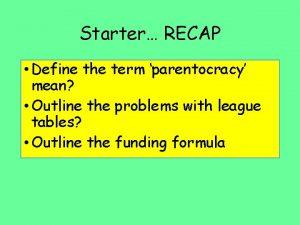 Starter RECAP Define the term parentocracy mean Outline
