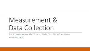Measurement Data Collection THE PENNSYLVANIA STATE UNIVERSITY COLLEGE