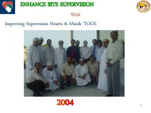 ENHANCE SITE SUPERVISION With Improving Supervision Hearts Minds