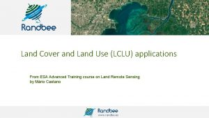 Land Cover and Land Use LCLU applications From