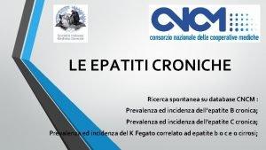 LE EPATITI CRONICHE Ricerca spontanea su database CNCM