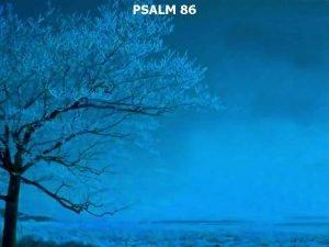 PSALM 86 Psalm 86 1 A Prayer of