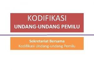 KODIFIKASI UNDANGUNDANG PEMILU Sekretariat Bersama Kodifikasi Undangundang Pemilu