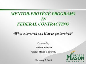 MENTORPROTG PROGRAMS IN FEDERAL CONTRACTING Whats involved and