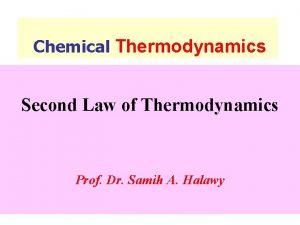 Chemical Thermodynamics Second Law of Thermodynamics Prof Dr