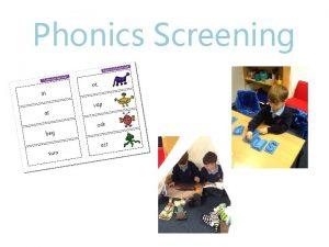 Phonics Screening What is Phonics Phonics is a