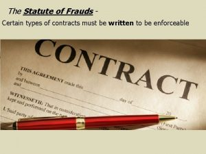 The Statute of Frauds Certain types of contracts