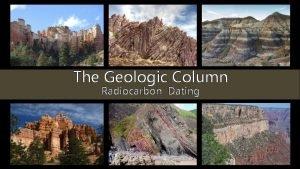 The Geologic Column Radiocarbon Dating Radiometric Dating Radiocarbon