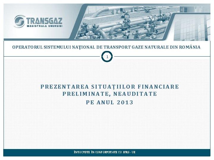 OPERATORUL SISTEMULUI NAIONAL DE TRANSPORT GAZE NATURALE DIN