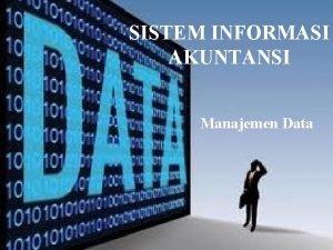 SISTEM INFORMASI AKUNTANSI Manajemen Data Manajemen Data Tujuan