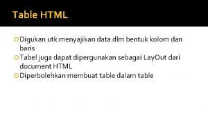 Table HTML Digukan utk menyajikan data dlm bentuk