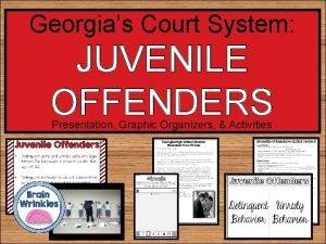 Georgias Court System JUVENILE OFFENDERS Presentation Graphic Organizers