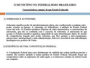 O MUNICPIO NO FEDERALISMO BRASILEIRO Caractersticas comuns de