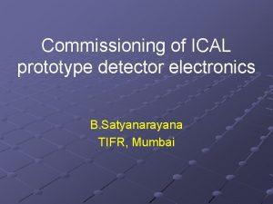 Commissioning of ICAL prototype detector electronics B Satyanarayana
