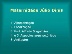 Maternidade Jlio Dinis 1 Apresentao 2 Localizao 3