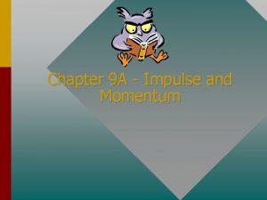 Chapter 9 A Impulse and Momentum IMPULSE F