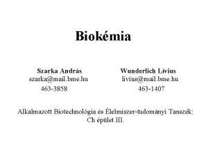 Biokmia Szarka Andrs szarkamail bme hu 463 3858