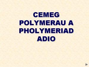 CEMEG POLYMERAU A PHOLYMERIAD ADIO POLYMERAU CYNNWYS Gwybodaeth