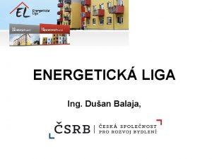 ENERGETICK LIGA Ing Duan Balaja Z celkovho mnostv