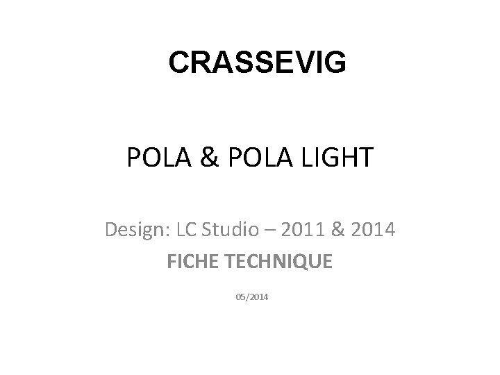 CRASSEVIG POLA POLA LIGHT Design LC Studio 2011