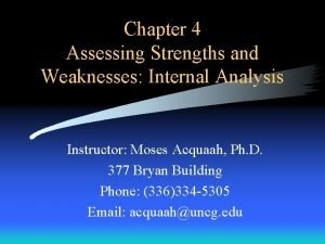 Chapter 4 Assessing Strengths and Weaknesses Internal Analysis