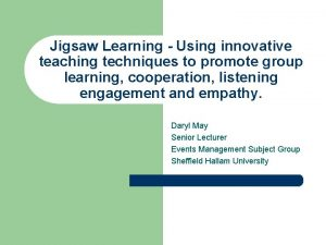 Jigsaw Learning Using innovative teaching techniques to promote