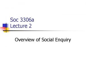 Soc 3306 a Lecture 2 Overview of Social