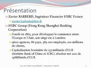 Prsentation Xavier BARBERIS Ingnieur Financier HSBC France xavier
