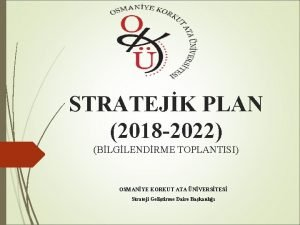 STRATEJK PLAN 2018 2022 BLGLENDRME TOPLANTISI OSMANYE KORKUT