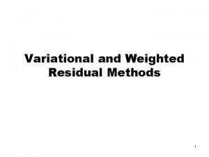 Variational and Weighted Residual Methods 1 The Weighted