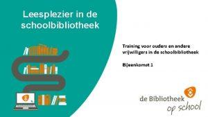 Leesplezier in de schoolbibliotheek Training voor ouders en