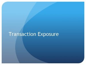 Transaction Exposure Sections Exposures Forwards and futures hedge