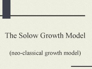 The Solow Growth Model neoclassical growth model The