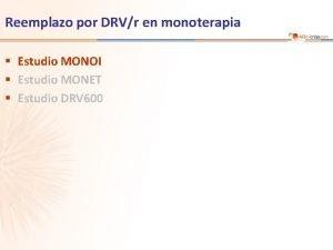 Reemplazo por DRVr en monoterapia Estudio MONOI Estudio
