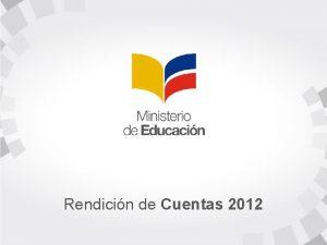 Rendicin de Cuentas 2012 Objetivos estratgicos Rendicin de