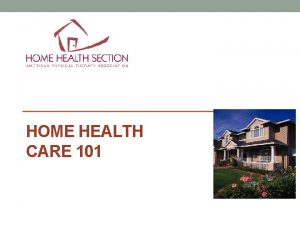 HOME HEALTH CARE 101 Home Care Experience Home
