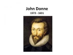 John Donne 1572 1631 GO and catch a