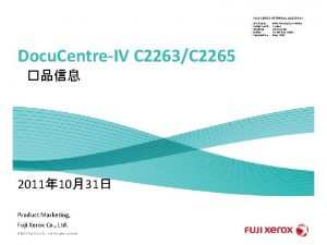FUJI XEROX INTERNAL USE ONLY Disclose to Protect