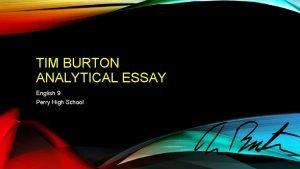 TIM BURTON ANALYTICAL ESSAY English 9 Perry High