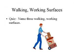 Walking Working Surfaces Quiz Name three walking working