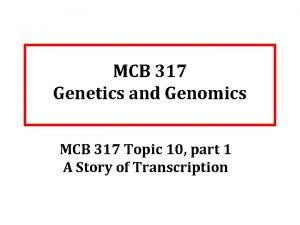 MCB 317 Genetics and Genomics MCB 317 Topic