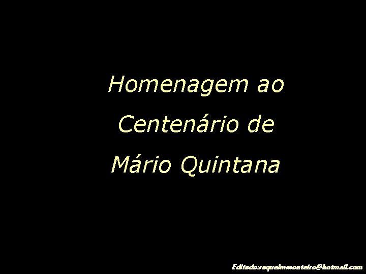 Homenagem ao Centenrio de Mrio Quintana Editado raquelmmonteirohotmail
