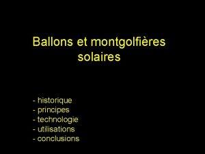 Ballons et montgolfires solaires historique principes technologie utilisations