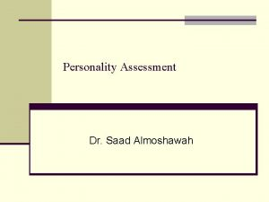 Personality Assessment Dr Saad Almoshawah n Personality questionnaires
