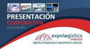 PRESENTACIN CORPORATIVA Resumen Ejecutivo logstica integral para exposiciones