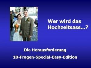 Wer wird das Hochzeitsass Die Herausforderung 10 FragenSpecialEasyEdition