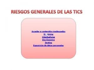 RIESGOS GENERALES DE LAS TICS Acceder a contenidos